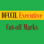 DFCCIL Executive Cut off Marks